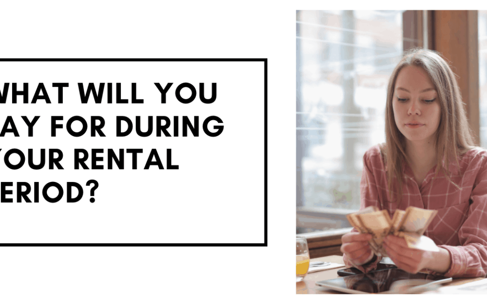 What will you pay for during your rental period?
